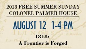 History Happened Here!  2018 Summer Sundays @ Colonel Palmer House
